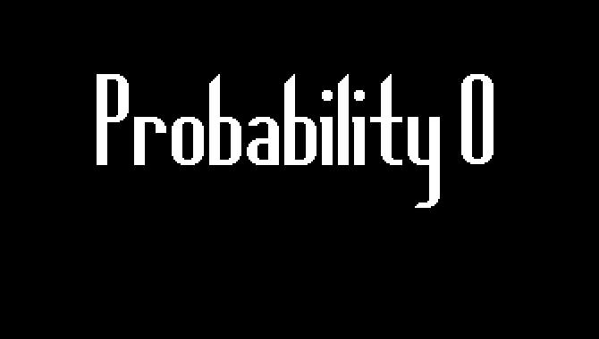 PROBABILITY ZERO